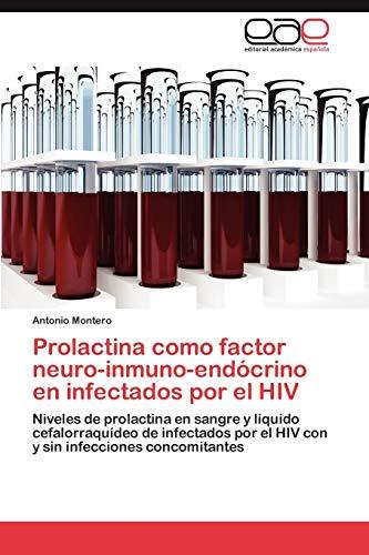9783847355687: Prolactina como factor neuro-inmuno-endócrino en infectados por el HIV: Niveles de prolactina en sangre y líquido cefalorraquídeo de infectados por el ... infecciones concomitantes (Spanish Edition)