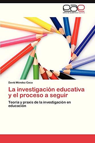 9783847355984: La investigación educativa y el proceso a seguir: Teoría y praxis de la investigación en educación (Spanish Edition)