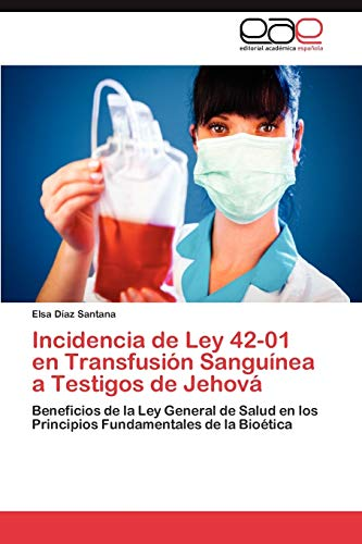 9783847356165: Incidencia de Ley 42-01 en Transfusión Sanguínea a Testigos de Jehová: Beneficios de la Ley General de Salud en los Principios Fundamentales de la Bioética (Spanish Edition)