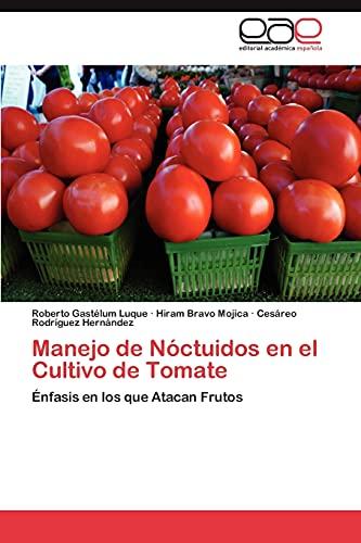 9783847356325: Manejo de Nóctuidos en el Cultivo de Tomate: Énfasis en los que Atacan Frutos (Spanish Edition)