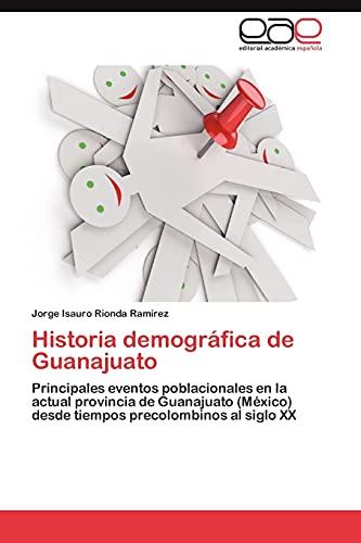 9783847356646: Historia demográfica de Guanajuato: Principales eventos poblacionales en la actual provincia de Guanajuato (México) desde tiempos precolombinos al siglo XX (Spanish Edition)