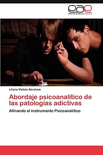 9783847356714: Abordaje psicoanalítico de las patologías adictivas: Afinando el instrumento Psicoanalítico (Spanish Edition)