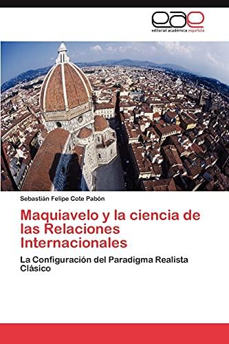 Maquiavelo y La Ciencia de Las Relaciones Internacionales: Sebastián Felipe Cote Pabà n