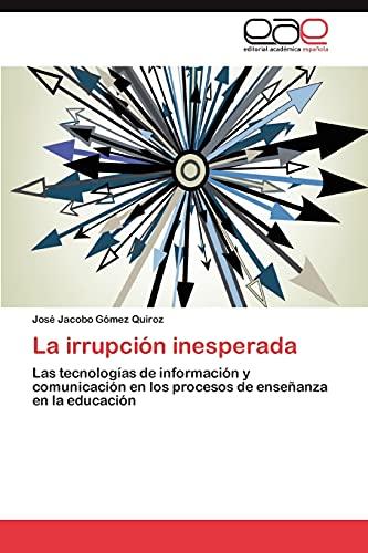 9783847357155: La irrupción inesperada: Las tecnologías de información y comunicación en los procesos de enseñanza en la educación (Spanish Edition)