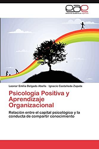 9783847357742: Psicología Positiva y Aprendizaje Organizacional: Relación entre el capital psicológico y la conducta de compartir conocimiento (Spanish Edition)