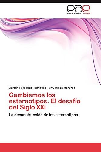 9783847357957: Cambiemos los estereotipos. El desafío del Siglo XXI: La deconstrucción de los estereotipos (Spanish Edition)