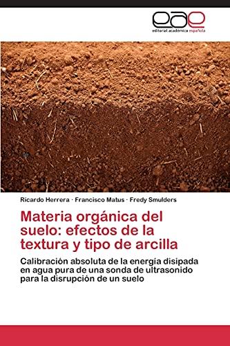 9783847358053: Materia orgánica del suelo: efectos de la textura y tipo de arcilla: Calibración absoluta de la energía disipada en agua pura de una sonda de ... la disrupción de un suelo (Spanish Edition)