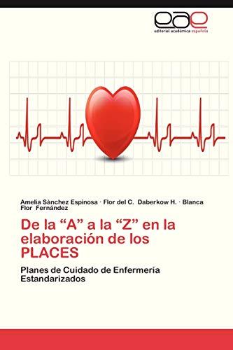 """9783847358176: De la """"A"""" a la """"Z"""" en la elaboración de los PLACES: Planes de Cuidado de Enfermería Estandarizados (Spanish Edition)"""