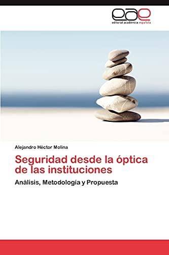 9783847358633: Seguridad desde la óptica de las instituciones: Análisis, Metodología y Propuesta (Spanish Edition)