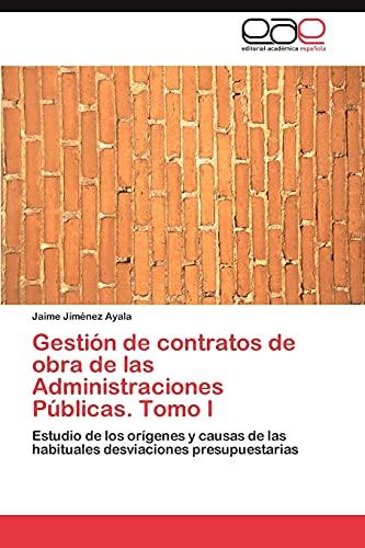 9783847359388: Gestión de contratos de obra de las Administraciones Públicas. Tomo I: Estudio de los orígenes y causas de las habituales desviaciones presupuestarias (Spanish Edition)