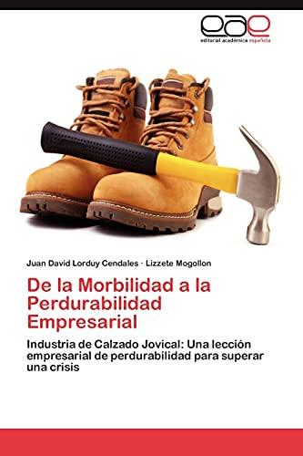 De la Morbilidad a la Perdurabilidad Empresarial: Industria de Calzado Jovical: Una lección empresarial de perdurabilidad para superar una crisis (Spanish Edition)