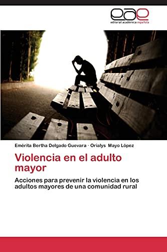 9783847360100: Violencia en el adulto mayor: Acciones para prevenir la violencia en los adultos mayores de una comunidad rural (Spanish Edition)