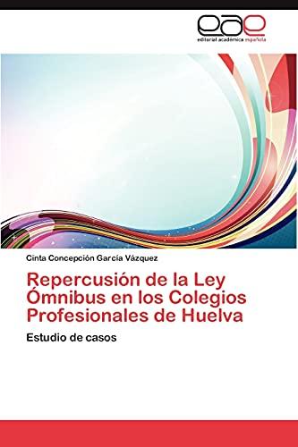 Repercusion de La Ley Omnibus En Los Colegios Profesionales de Huelva: Cinta Concepcià n GarcÃa Vá...