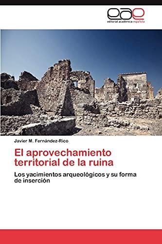 9783847360384: El aprovechamiento territorial de la ruina: Los yacimientos arqueológicos y su forma de inserción (Spanish Edition)