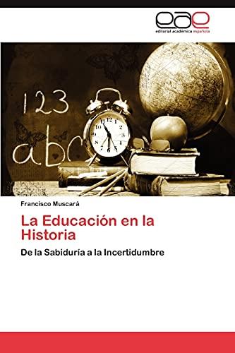 9783847360544: La Educación en la Historia: De la Sabiduría a la Incertidumbre (Spanish Edition)