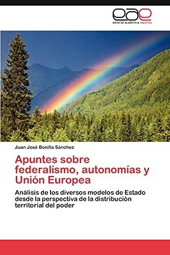 9783847361008: Apuntes sobre federalismo, autonomías y Unión Europea: Análisis de los diversos modelos de Estado desde la perspectiva de la distribución territorial del poder (Spanish Edition)