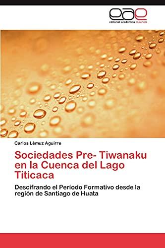 9783847361213: Sociedades Pre- Tiwanaku en la Cuenca del Lago Titicaca: Descifrando el Período Formativo desde la región de Santiago de Huata (Spanish Edition)