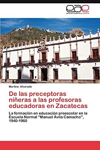 9783847361411: De las preceptoras niñeras a las profesoras educadoras en Zacatecas: La formación en educación preescolar en la Escuela Normal