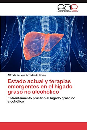 9783847361473: Estado actual y terapias emergentes en el hígado graso no alcohólico: Enfrentamiento práctico al hígado graso no alcohólico (Spanish Edition)