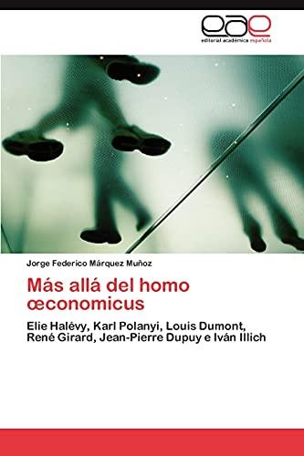 9783847361619: Más allá del homo œconomicus: Elie Halévy, Karl Polanyi, Louis Dumont, René Girard, Jean-Pierre Dupuy e Iván Illich (Spanish Edition)