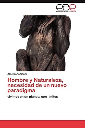 Hombre y Naturaleza, Necesidad de Un Nuevo Paradigma: Josà MarÃa Chani