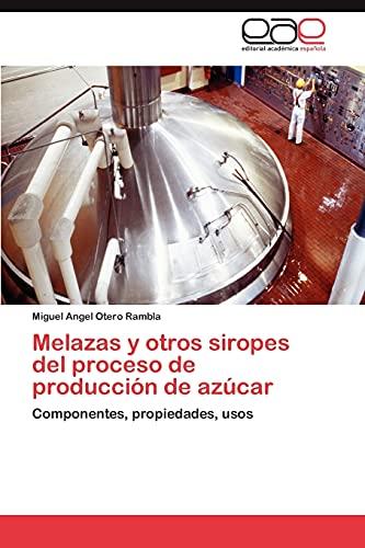 9783847362036: Melazas y otros siropes del proceso de producción de azúcar: Componentes, propiedades, usos (Spanish Edition)