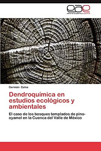 9783847362098: Dendroquímica en estudios ecológicos y ambientales: El caso de los bosques templados de pino-oyamel en la Cuenca del Valle de México (Spanish Edition)