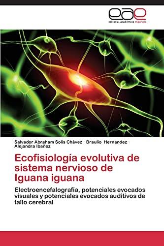 9783847362272: Ecofisiología evolutiva de sistema nervioso de Iguana iguana: Electroencefalografía, potenciales evocados visuales y potenciales evocados auditivos de tallo cerebral (Spanish Edition)
