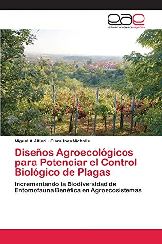 9783847363194: Diseños Agroecológicos para Potenciar el Control Biológico de Plagas: Incrementando la Biodiversidad de Entomofauna Benéfica en Agroecosistemas (Spanish Edition)