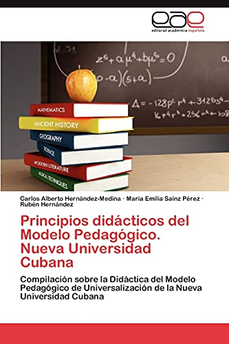 9783847363293: Principios didácticos del Modelo Pedagógico. Nueva Universidad Cubana: Compilación sobre la Didáctica del Modelo Pedagógico de Universalización de la Nueva Universidad Cubana (Spanish Edition)