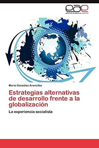 Estrategias Alternativas de Desarrollo Frente a la Globalizacion: Mario González Arencibia