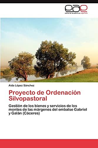 9783847363552: Proyecto de Ordenación Silvopastoral: Gestión de los bienes y servicios de los montes de las márgenes del embalse Gabriel y Galán (Cáceres) (Spanish Edition)