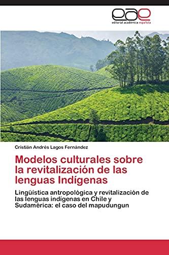 9783847363934: Modelos culturales sobre la revitalización de las lenguas Indígenas: Lingüística antropológica y revitalización de las lenguas indígenas en Chile y Sudamérica: el caso del mapudungun (Spanish Edition)
