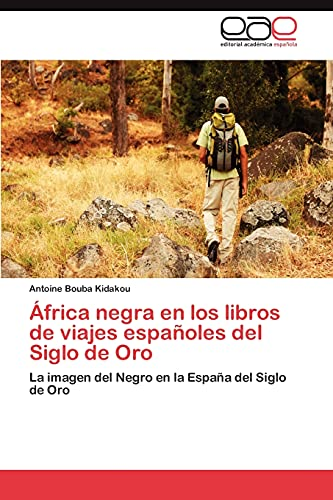 9783847364238: África negra en los libros de viajes españoles del Siglo de Oro: La imagen del Negro en la España del Siglo de Oro (Spanish Edition)