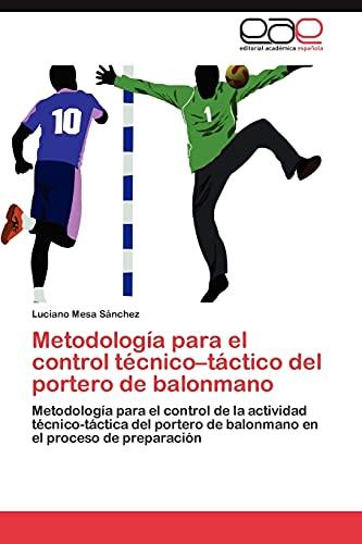 9783847364665: Metodología para el control técnico–táctico del portero de balonmano: Metodología para el control de la actividad técnico-táctica del portero de ... el proceso de preparación (Spanish Edition)