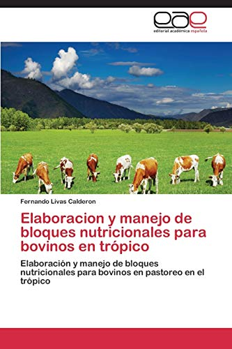 Elaboracion y Manejo de Bloques Nutricionales Para Bovinos En Tropico (Paperback): Livas Calderon ...