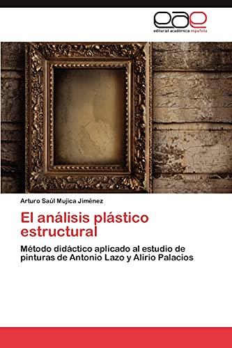 9783847364993: El análisis plástico estructural: Método didáctico aplicado al estudio de pinturas de Antonio Lazo y Alirio Palacios (Spanish Edition)