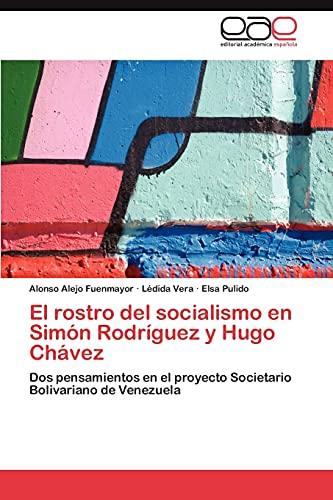 9783847365167: El rostro del socialismo en Simón Rodríguez y Hugo Chávez: Dos pensamientos en el proyecto Societario Bolivariano de Venezuela (Spanish Edition)