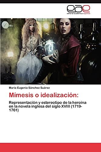 9783847365242: Mímesis o idealización:: Representación y estereotipo de la heroína en la novela inglesa del siglo XVIII (1719-1761) (Spanish Edition)
