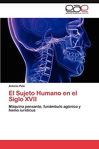 El Sujeto Humano en el Siglo XVII: Máquina pensante, funámbulo agónico y homo iuridicus (Spanish ...
