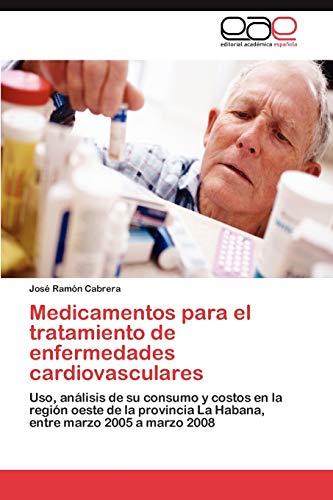 9783847365877: Medicamentos para el tratamiento de enfermedades cardiovasculares: Uso, análisis de su consumo y costos en la región oeste de la provincia La Habana, entre marzo 2005 a marzo 2008 (Spanish Edition)