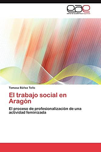 9783847365945: El trabajo social en Aragón: El proceso de profesionalización de una actividad feminizada (Spanish Edition)