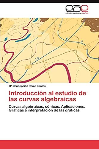 Introduccion Al Estudio de Las Curvas Algebraicas: MarÃa Concepcià n Romo Santos