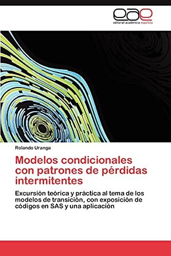 9783847366102: Modelos condicionales con patrones de pérdidas intermitentes: Excursión teórica y práctica al tema de los modelos de transición, con exposición de códigos en SAS y una aplicación (Spanish Edition)