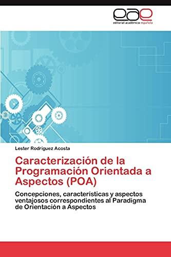 9783847366348: Caracterización de la Programación Orientada a Aspectos (POA): Concepciones, características y aspectos ventajosos correspondientes al Paradigma de Orientación a Aspectos (Spanish Edition)