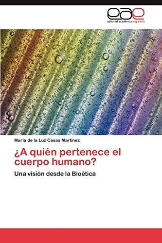 9783847366423: ¿A quién pertenece el cuerpo humano?: Una visión desde la Bioética (Spanish Edition)