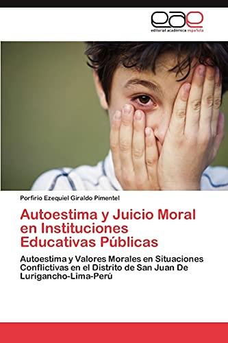 9783847366522: Autoestima y Juicio Moral en Instituciones Educativas Públicas: Autoestima y Valores Morales en Situaciones Conflictivas en el Distrito de San Juan De Lurigancho-Lima-Perú (Spanish Edition)