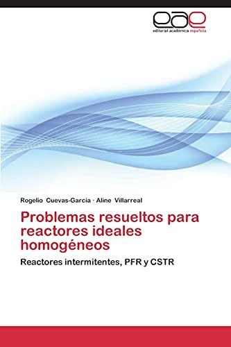 9783847367161: Problemas resueltos para reactores ideales homogéneos: Reactores intermitentes, PFR y CSTR (Spanish Edition)