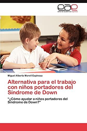 """9783847367864: Alternativa para el trabajo con niños portadores del Síndrome de Down: """"¿Cómo ayudar a niños portadores del Síndrome de Down?"""" (Spanish Edition)"""