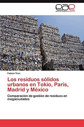 9783847367895: Los residuos sólidos urbanos en Tokio, París, Madrid y México: Comparación de gestión de residuos en megaciudades (Spanish Edition)